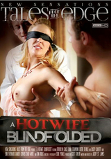 Tales From The Edge A Hotwife Blindfolded